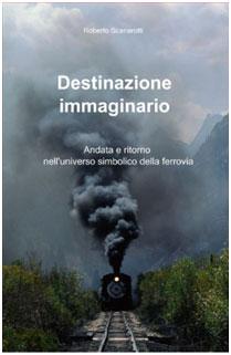 Destinazione immaginario, un nuovo libro di Roberto Scanarotti